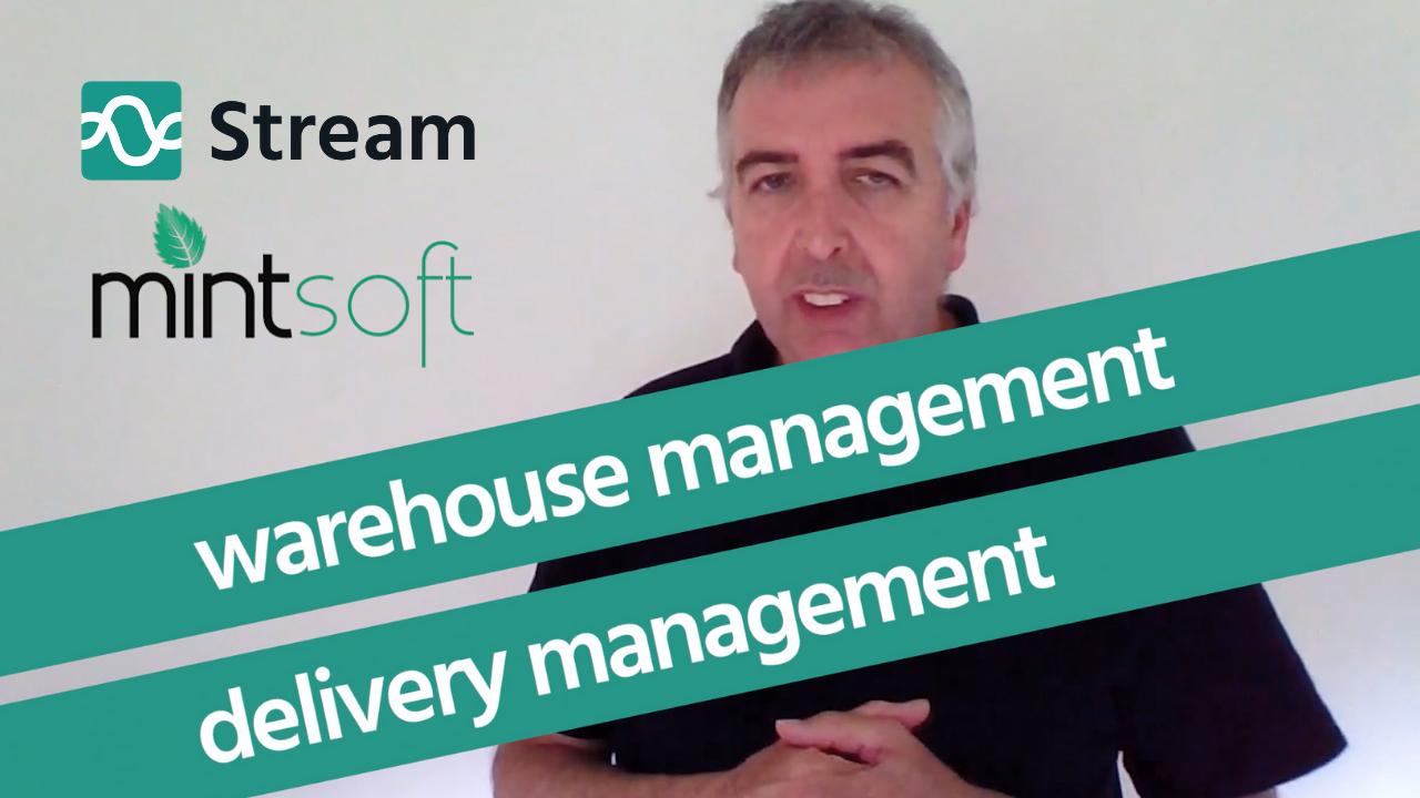 Stream and Mintsoft: a 100% cloud-based platform for delivery management & warehouse management